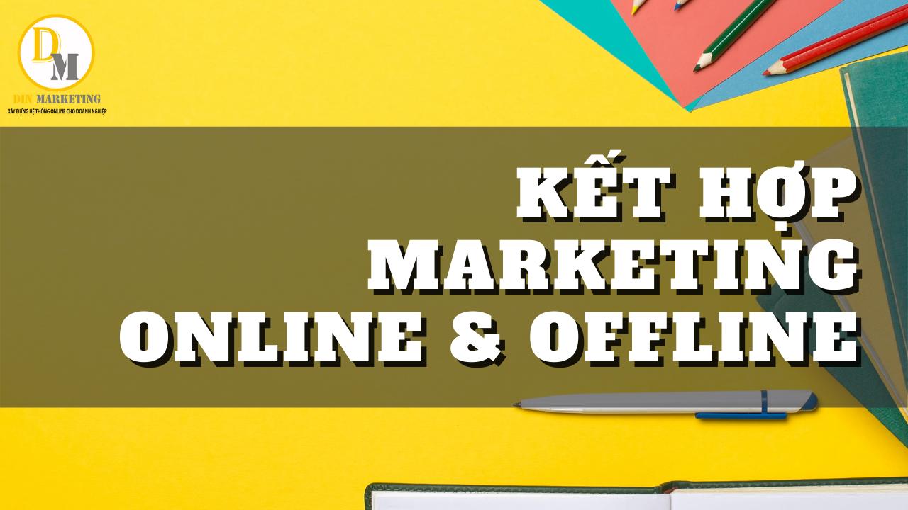 Kết hợp marketing online và offline
